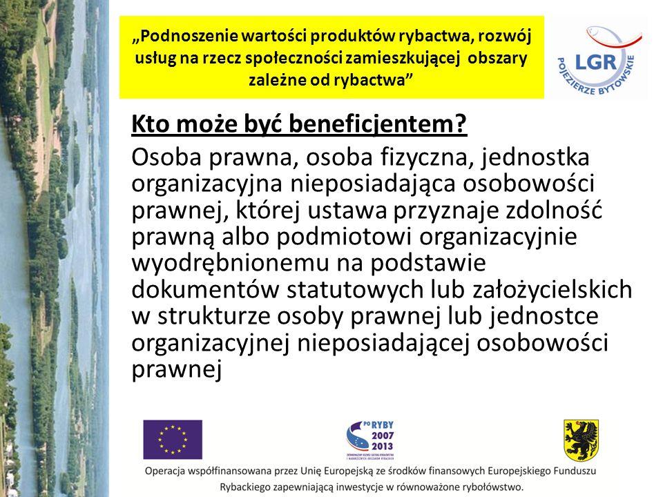 Podnoszenie wartości produktów rybactwa, rozwój usług na rzecz społeczności zamieszkującej obszary zależne od rybactwa Kto może być beneficjentem? Oso