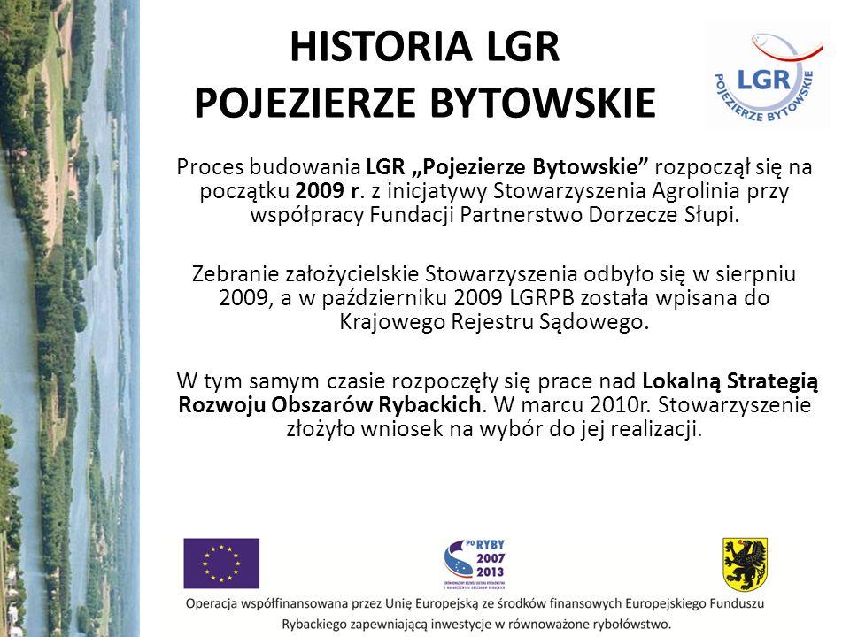 HISTORIA LGR POJEZIERZE BYTOWSKIE Proces budowania LGR Pojezierze Bytowskie rozpoczął się na początku 2009 r. z inicjatywy Stowarzyszenia Agrolinia pr