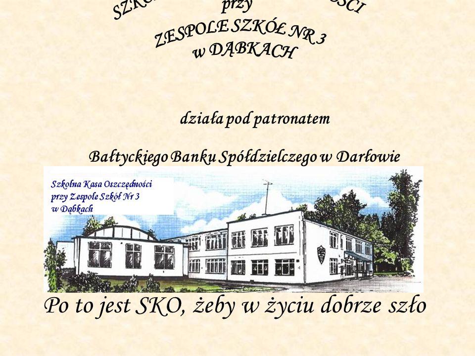 Po to jest SKO, żeby w życiu dobrze szło działa pod patronatem Bałtyckiego Banku Spółdzielczego w Darłowie