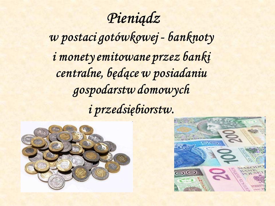 Pieniądz bezgotówkowy - istniejący w formie zapisu na rachunkach rozliczeniowych klientów banków.