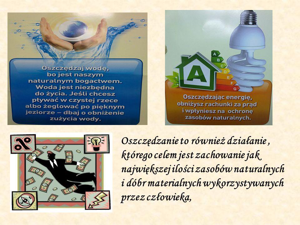 Oszczędzanie to również działanie, którego celem jest zachowanie jak największej ilości zasobów naturalnych i dóbr materialnych wykorzystywanych przez