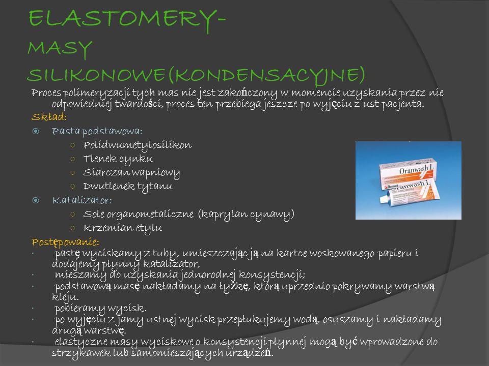 ELASTOMERY- MASY SILIKONOWE(KONDENSACYJNE) Proces polimeryzacji tych mas nie jest zako ń czony w momencie uzyskania przez nie odpowiedniej twardo ś ci