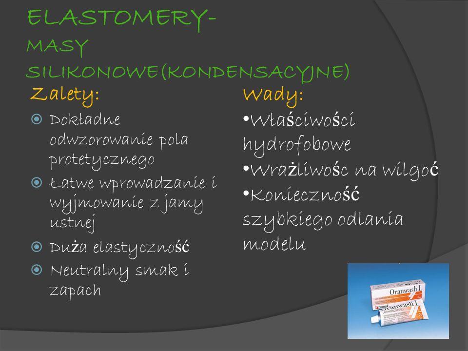 ELASTOMERY- MASY SILIKONOWE(KONDENSACYJNE) Zalety: Dokładne odwzorowanie pola protetycznego Łatwe wprowadzanie i wyjmowanie z jamy ustnej Du ż a elast