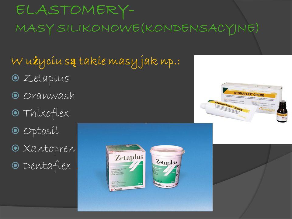 ELASTOMERY- MASY SILIKONOWE(KONDENSACYJNE) W u ż yciu s ą takie masy jak np.: Zetaplus Oranwash Thixoflex Optosil Xantopren Dentaflex