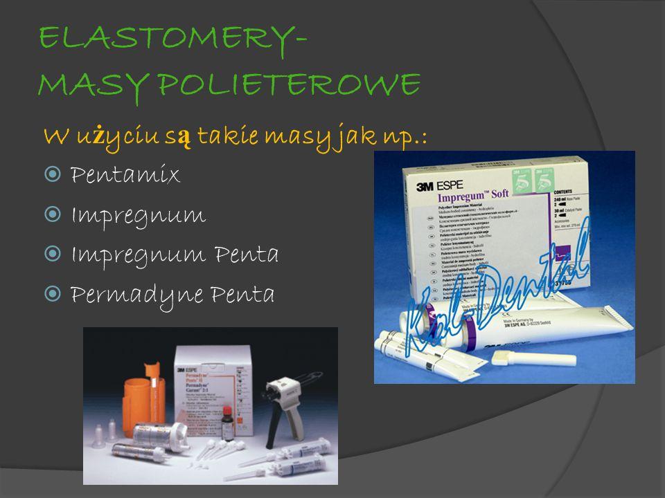ELASTOMERY- MASY POLIETEROWE W u ż yciu s ą takie masy jak np.: Pentamix Impregnum Impregnum Penta Permadyne Penta