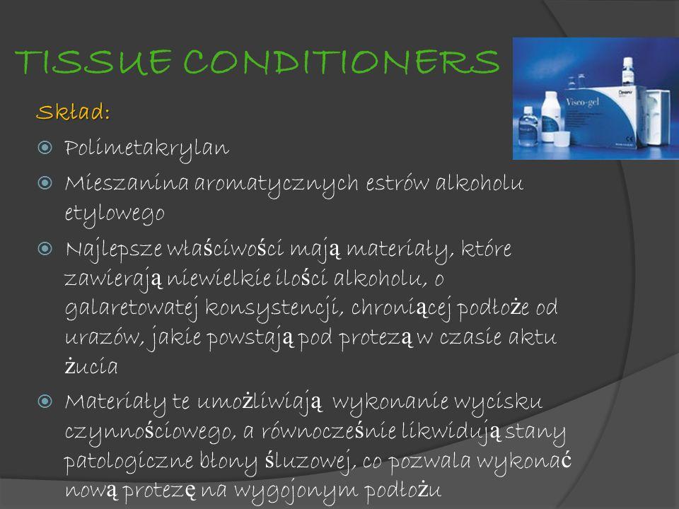 TISSUE CONDITIONERS Skład: Polimetakrylan Mieszanina aromatycznych estrów alkoholu etylowego Najlepsze wła ś ciwo ś ci maj ą materiały, które zawieraj