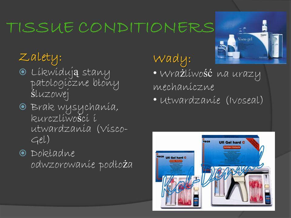 TISSUE CONDITIONERS Zalety: Likwiduj ą stany patologiczne błony ś luzowej Brak wysychania, kurczliwo ś ci i utwardzania (Visco- Gel) Dokładne odwzorow