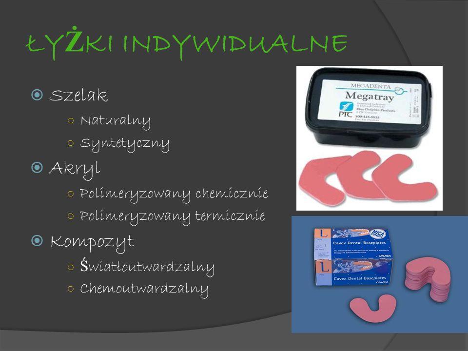 ŁY Ż KI INDYWIDUALNE Szelak Naturalny Syntetyczny Akryl Polimeryzowany chemicznie Polimeryzowany termicznie Kompozyt Ś wiatłoutwardzalny Chemoutwardza