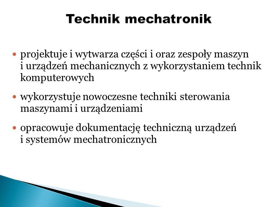 projektuje i wytwarza części i oraz zespoły maszyn i urządzeń mechanicznych z wykorzystaniem technik komputerowych wykorzystuje nowoczesne techniki st