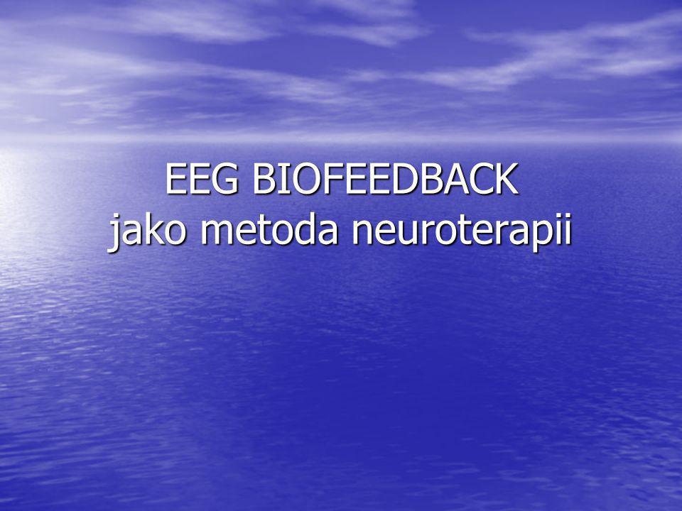EEG Neurobiofeedback jest bezinwazyjną metodą diagnostyczno-terapeutyczną, polegającą na wzmacnianiu lub hamowaniu fal bioelektrycznych mózgu w pewnych zakresach.