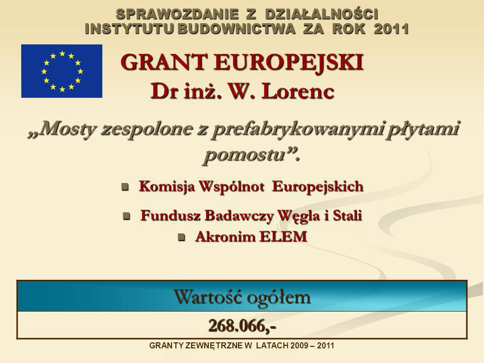 SPRAWOZDANIE Z DZIAŁALNOŚCI INSTYTUTU BUDOWNICTWA ZA ROK 2011 GRANT EUROPEJSKI Dr inż. W. Lorenc Mosty zespolone z prefabrykowanymi płytami pomostu. K
