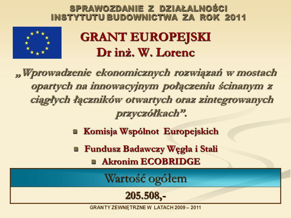 SPRAWOZDANIE Z DZIAŁALNOŚCI INSTYTUTU BUDOWNICTWA ZA ROK 2011 GRANT EUROPEJSKI Dr inż. W. Lorenc Wprowadzenie ekonomicznych rozwiązań w mostach oparty