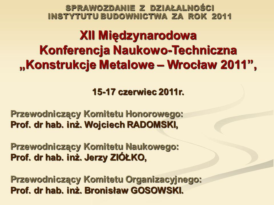 SPRAWOZDANIE Z DZIAŁALNOŚCI INSTYTUTU BUDOWNICTWA ZA ROK 2011 XII Międzynarodowa Konferencja Naukowo-Techniczna Konstrukcje Metalowe – Wrocław 2011, 1