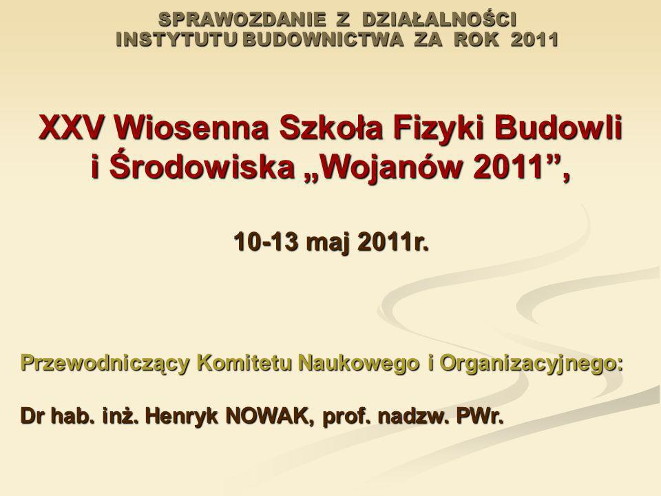 SPRAWOZDANIE Z DZIAŁALNOŚCI INSTYTUTU BUDOWNICTWA ZA ROK 2011 XXV Wiosenna Szkoła Fizyki Budowli i Środowiska Wojanów 2011, 10-13 maj 2011r. Przewodni