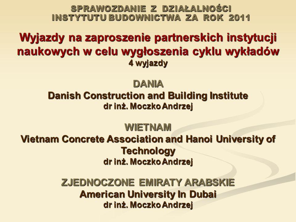 SPRAWOZDANIE Z DZIAŁALNOŚCI INSTYTUTU BUDOWNICTWA ZA ROK 2011 Wyjazdy na zaproszenie partnerskich instytucji naukowych w celu wygłoszenia cyklu wykład