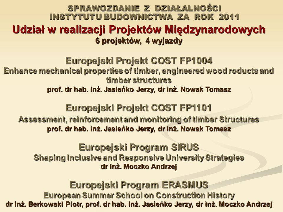 SPRAWOZDANIE Z DZIAŁALNOŚCI INSTYTUTU BUDOWNICTWA ZA ROK 2011 Udział w realizacji Projektów Międzynarodowych 6 projektów, 4 wyjazdy Europejski Projekt