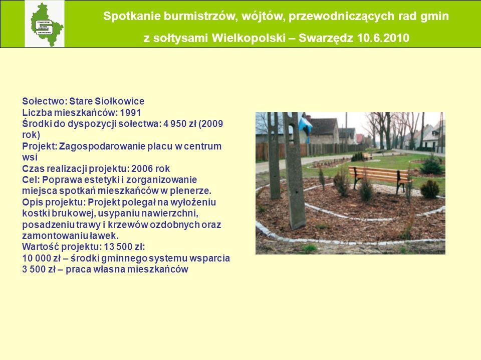 Sołectwo: Stare Siołkowice Liczba mieszkańców: 1991 Środki do dyspozycji sołectwa: 4 950 zł (2009 rok) Projekt: Zagospodarowanie placu w centrum wsi C