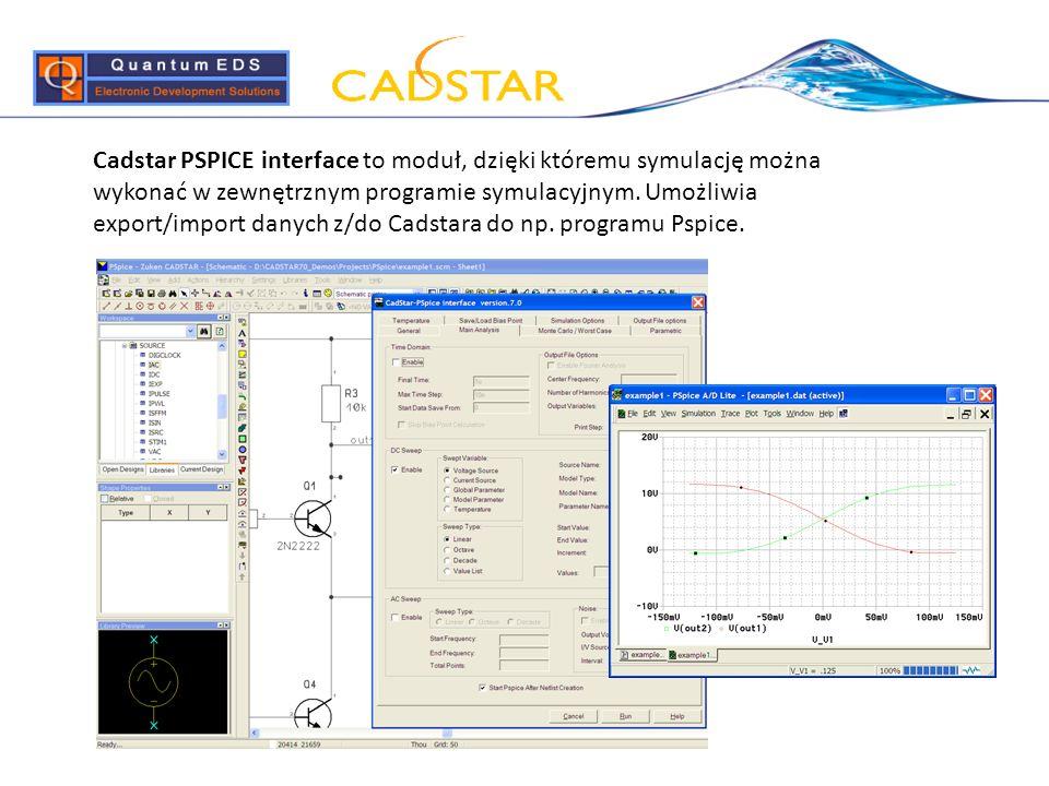Cadstar PSPICE interface to moduł, dzięki któremu symulację można wykonać w zewnętrznym programie symulacyjnym. Umożliwia export/import danych z/do Ca