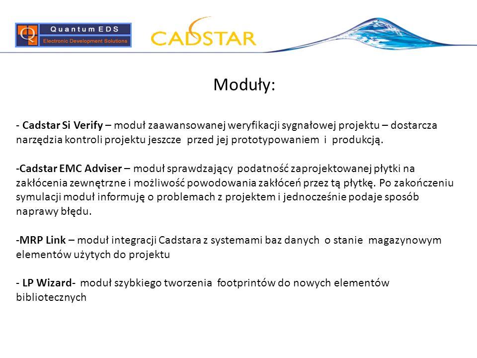 Moduły: - Cadstar Si Verify – moduł zaawansowanej weryfikacji sygnałowej projektu – dostarcza narzędzia kontroli projektu jeszcze przed jej prototypow
