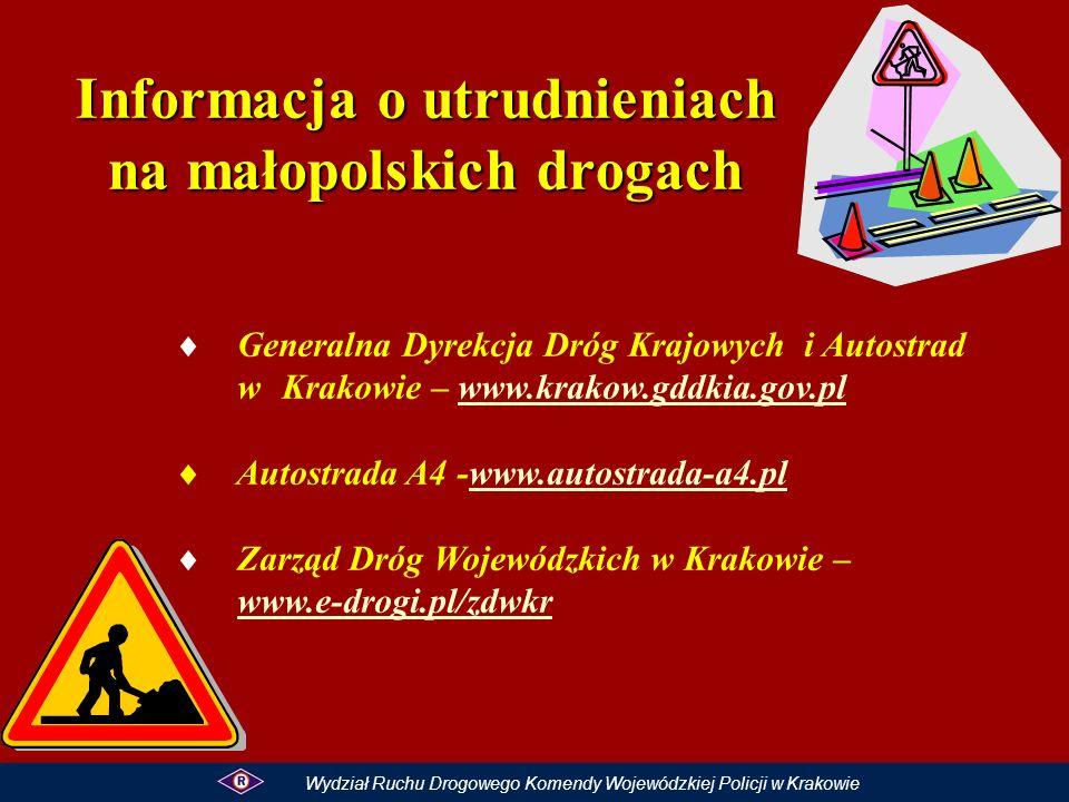 Informacja o utrudnieniach na małopolskich drogach Generalna Dyrekcja Dróg Krajowych i Autostrad w Krakowie – www.krakow.gddkia.gov.plwww.krakow.gddkia.gov.pl Autostrada A4 -www.autostrada-a4.plwww.autostrada-a4.pl Zarząd Dróg Wojewódzkich w Krakowie – www.e-drogi.pl/zdwkr www.e-drogi.pl/zdwkr Wydział Ruchu Drogowego Komendy Wojewódzkiej Policji w Krakowie