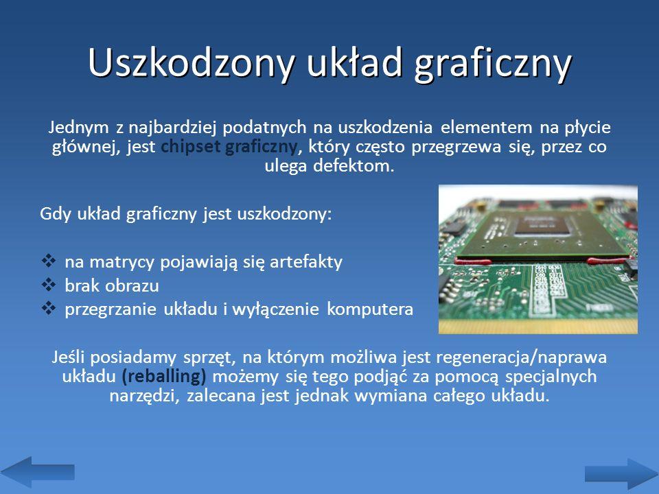 Uszkodzony układ graficzny Jednym z najbardziej podatnych na uszkodzenia elementem na płycie głównej, jest chipset graficzny, który często przegrzewa