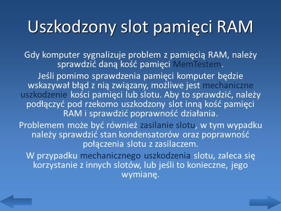 Uszkodzony slot pamięci RAM Gdy komputer sygnalizuje problem z pamięcią RAM, należy sprawdzić daną kość pamięci MemTestem. Jeśli pomimo sprawdzenia pa