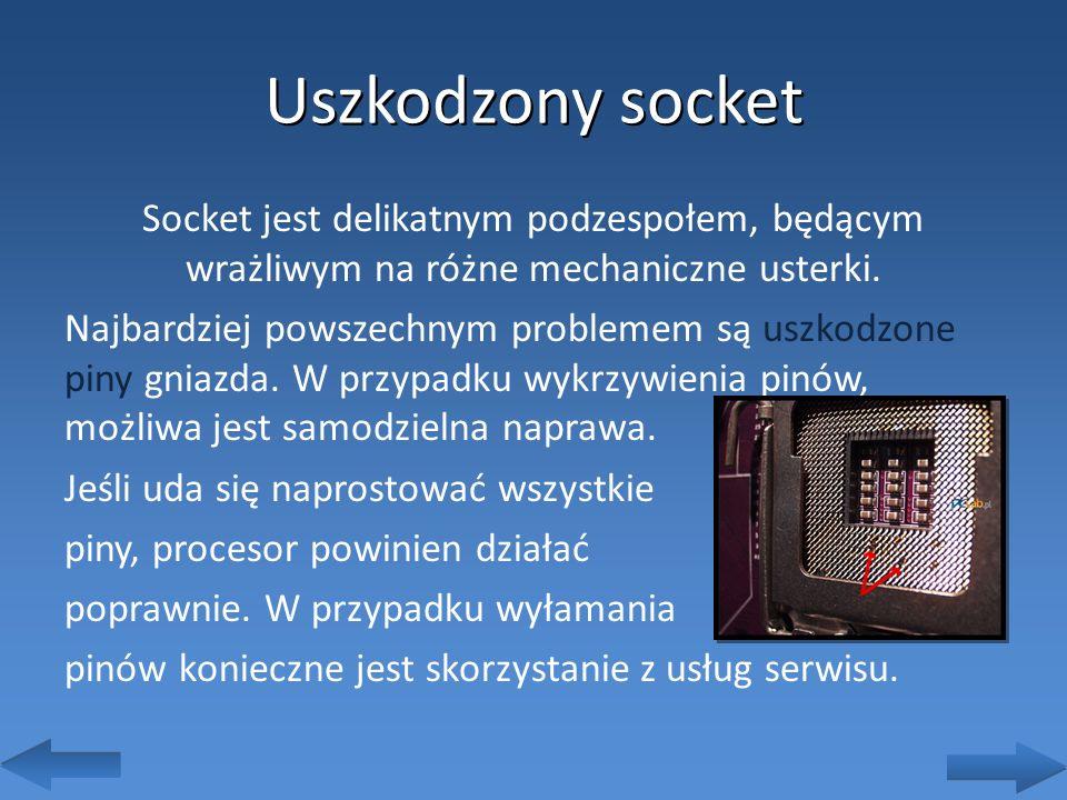 Uszkodzony socket Socket jest delikatnym podzespołem, będącym wrażliwym na różne mechaniczne usterki. Najbardziej powszechnym problemem są uszkodzone