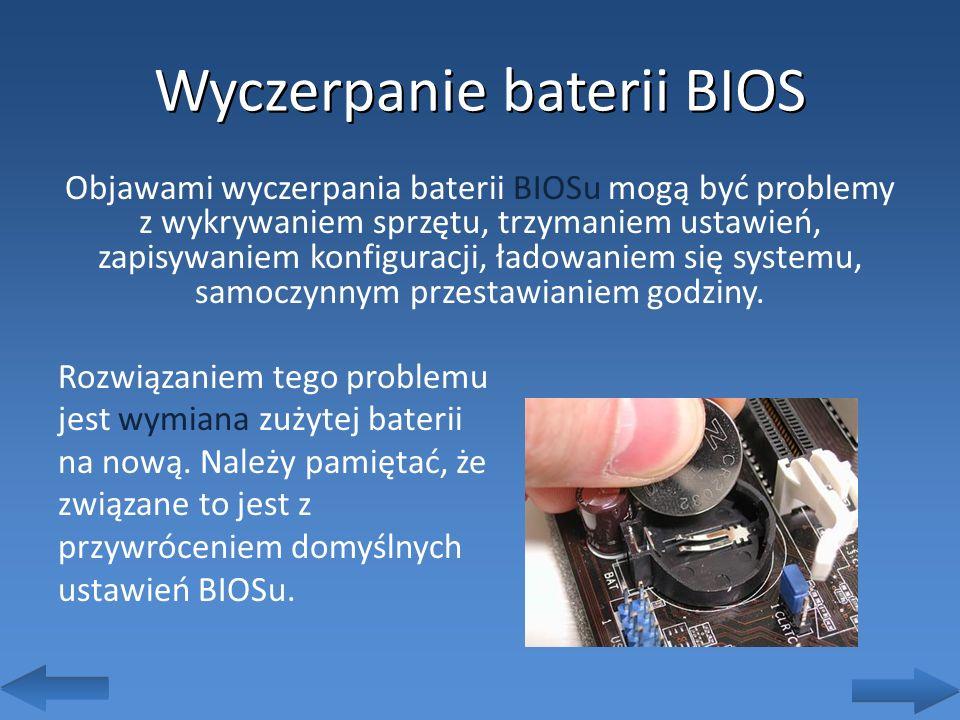 Wyczerpanie baterii BIOS Objawami wyczerpania baterii BIOSu mogą być problemy z wykrywaniem sprzętu, trzymaniem ustawień, zapisywaniem konfiguracji, ł