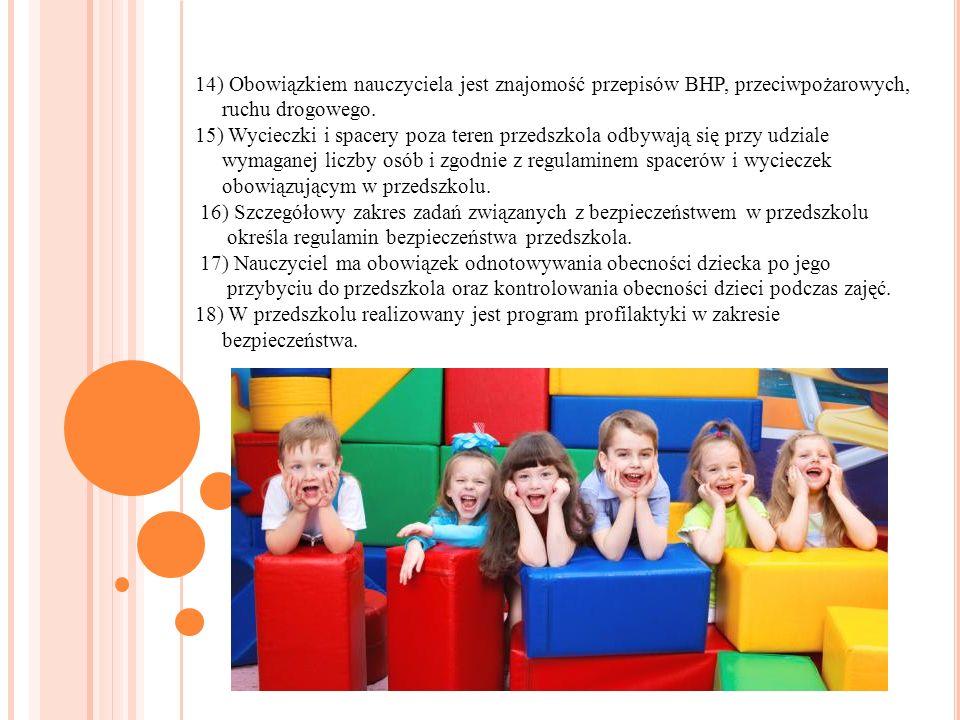 14) Obowiązkiem nauczyciela jest znajomość przepisów BHP, przeciwpożarowych, ruchu drogowego. 15) Wycieczki i spacery poza teren przedszkola odbywają