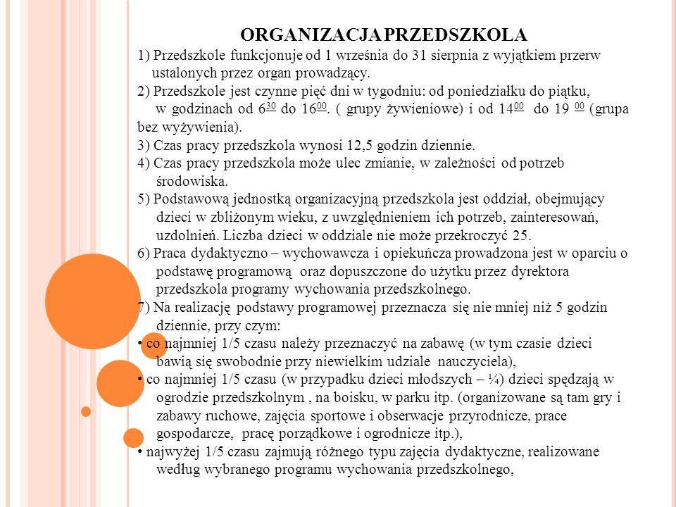 ORGANIZACJA PRZEDSZKOLA 1) Przedszkole funkcjonuje od 1 września do 31 sierpnia z wyjątkiem przerw ustalonych przez organ prowadzący. 2) Przedszkole j