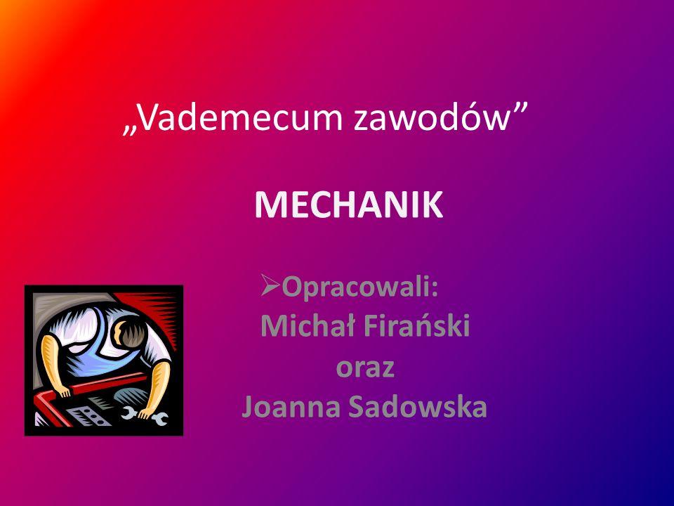 Vademecum zawodów MECHANIK Opracowali: Michał Firański oraz Joanna Sadowska