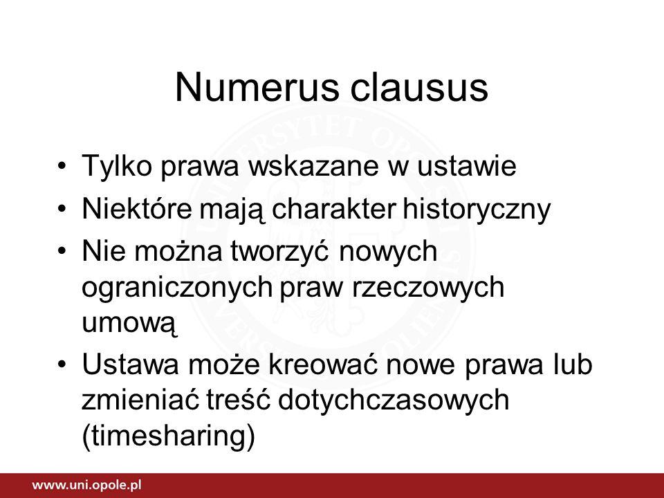 Numerus clausus Tylko prawa wskazane w ustawie Niektóre mają charakter historyczny Nie można tworzyć nowych ograniczonych praw rzeczowych umową Ustawa