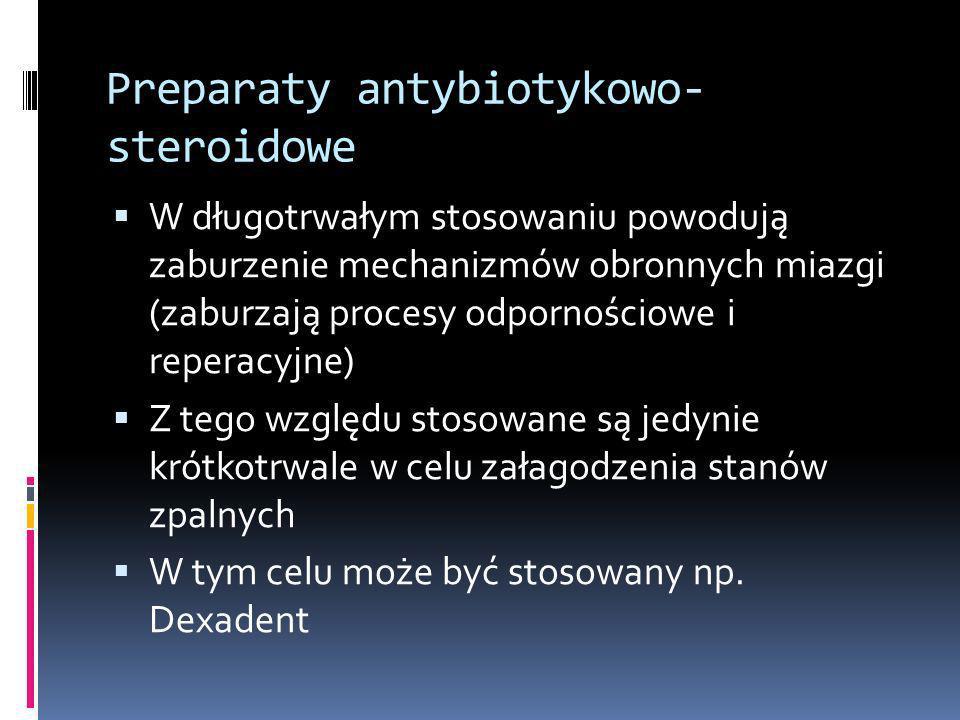 Preparaty antybiotykowo- steroidowe W długotrwałym stosowaniu powodują zaburzenie mechanizmów obronnych miazgi (zaburzają procesy odpornościowe i repe