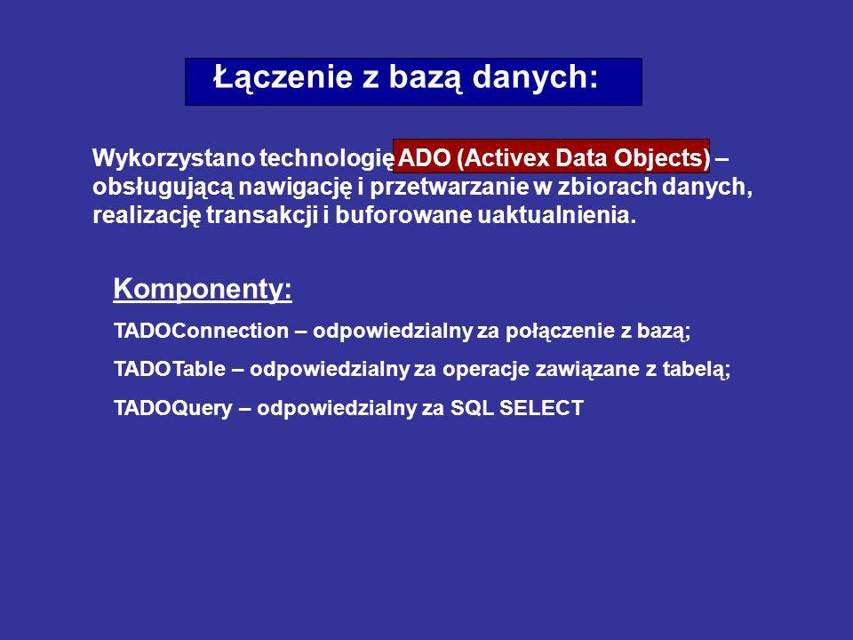 Łączenie z bazą danych: Wykorzystano technologię ADO (Activex Data Objects) – obsługującą nawigację i przetwarzanie w zbiorach danych, realizację tran