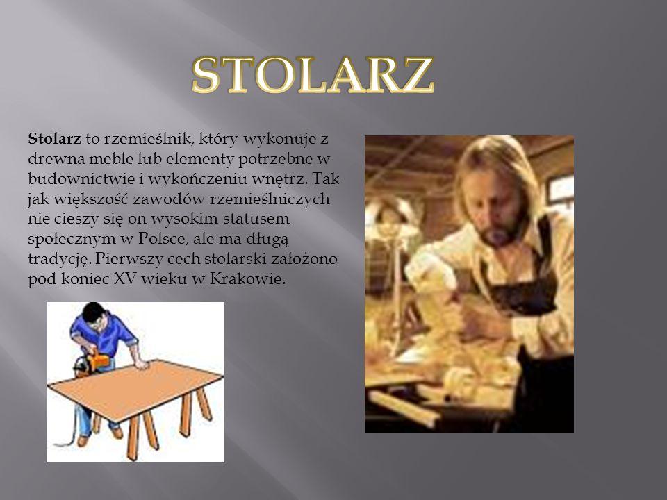 Stolarz to rzemieślnik, który wykonuje z drewna meble lub elementy potrzebne w budownictwie i wykończeniu wnętrz.