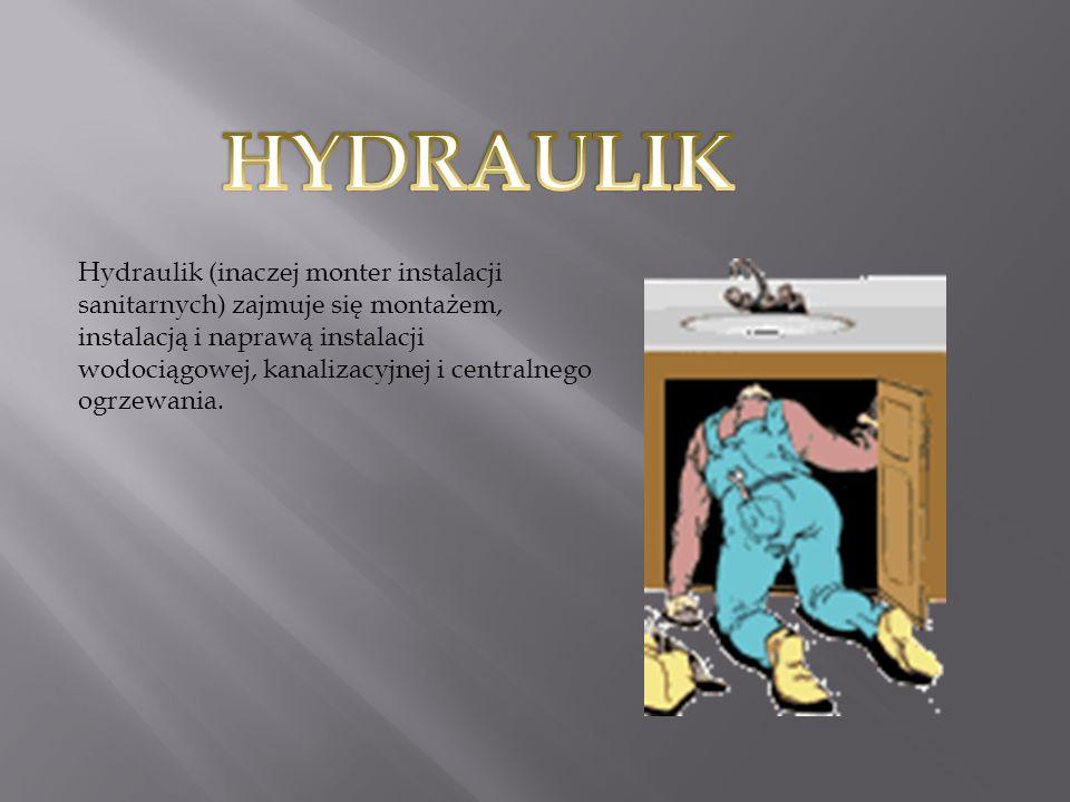 Hydraulik (inaczej monter instalacji sanitarnych) zajmuje się montażem, instalacją i naprawą instalacji wodociągowej, kanalizacyjnej i centralnego ogrzewania.