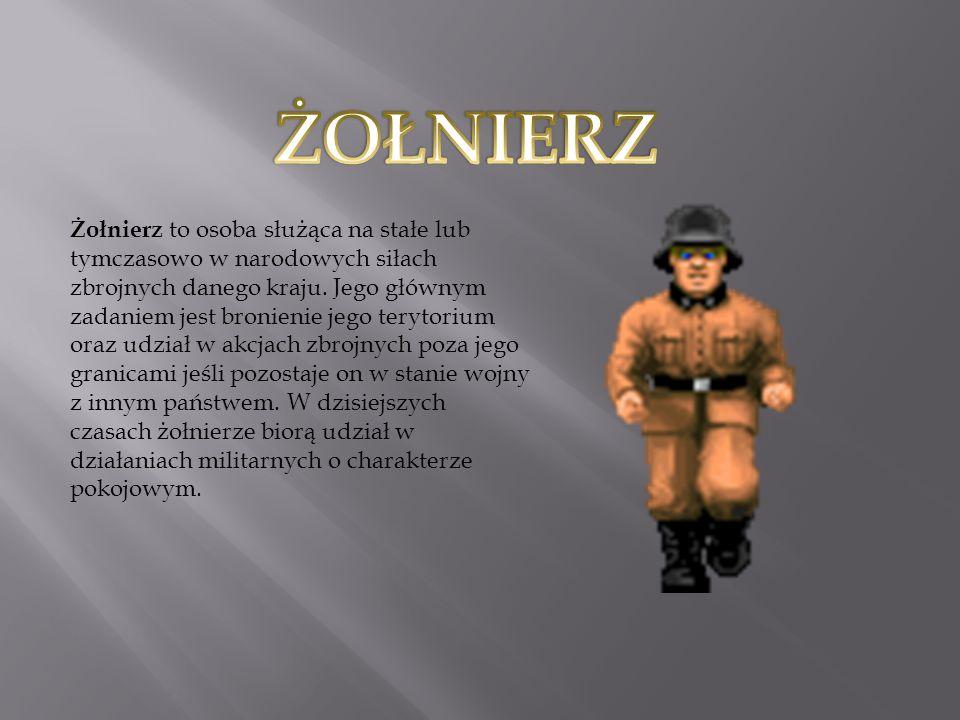 Żołnierz to osoba służąca na stałe lub tymczasowo w narodowych siłach zbrojnych danego kraju.