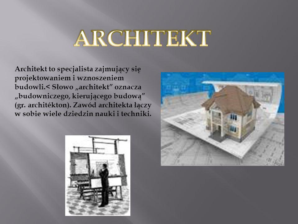 Architekt to specjalista zajmujący się projektowaniem i wznoszeniem budowli.< Słowo architekt oznacza budowniczego, kierującego budową (gr.