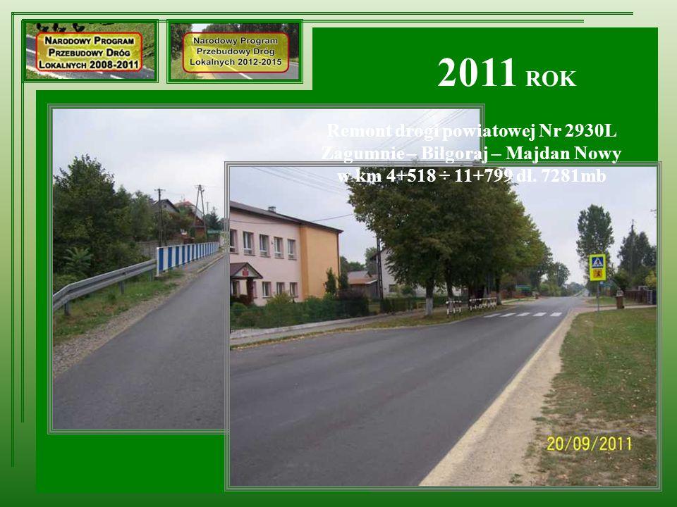 2011 ROK Remont drogi powiatowej Nr 2930L Zagumnie – Biłgoraj – Majdan Nowy w km 4+518 ÷ 11+799 dł. 7281mb