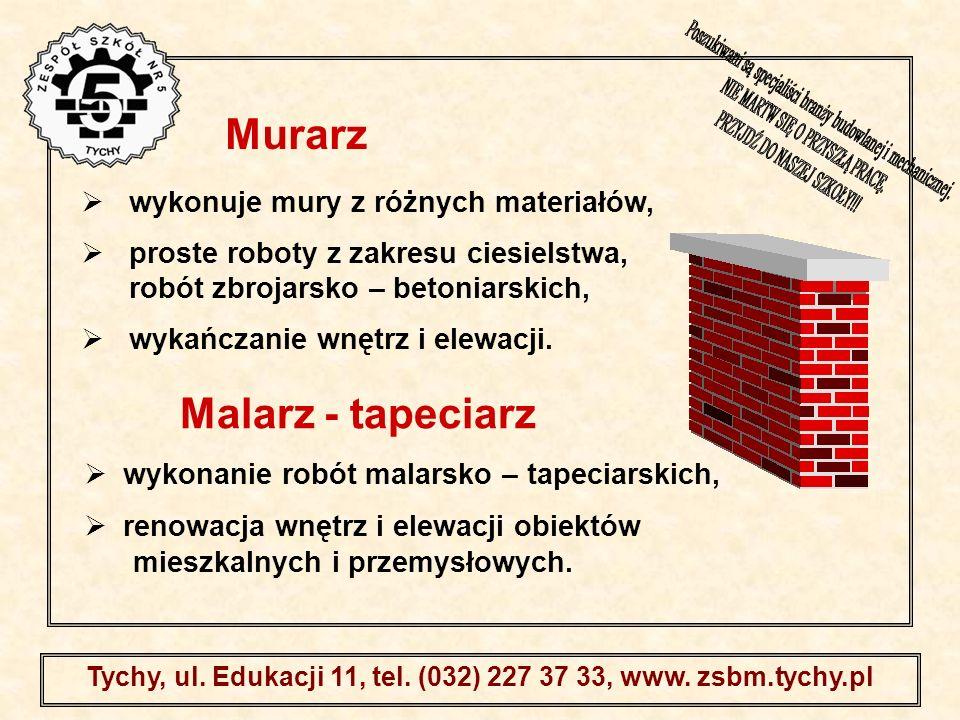 . Tychy, ul. Edukacji 11, tel. (032) 227 37 33, www. zsbm.tychy.pl wykonuje mury z różnych materiałów, proste roboty z zakresu ciesielstwa, robót zbro