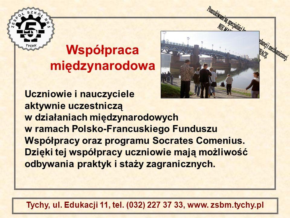. Tychy, ul. Edukacji 11, tel. (032) 227 37 33, www. zsbm.tychy.pl Uczniowie i nauczyciele aktywnie uczestniczą w działaniach międzynarodowych w ramac