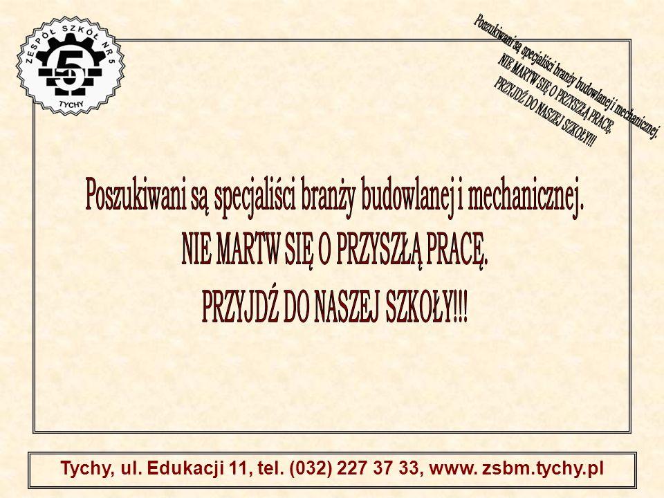 . Tychy, ul. Edukacji 11, tel. (032) 227 37 33, www. zsbm.tychy.pl