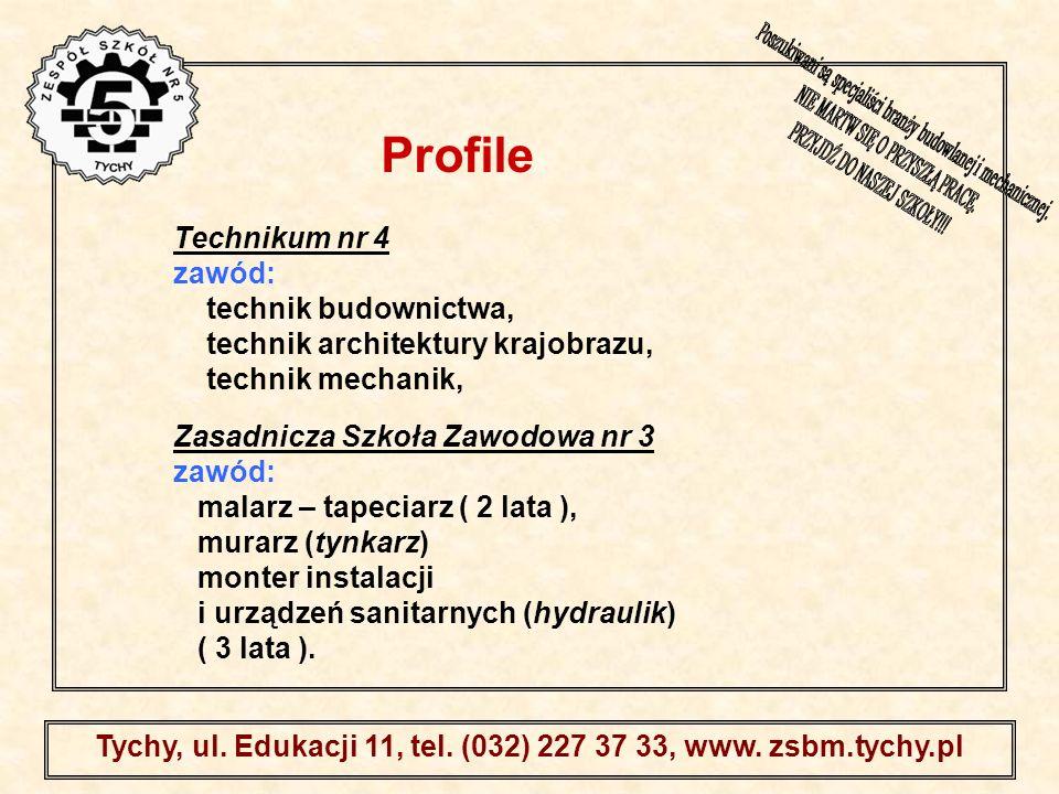 . Tychy, ul. Edukacji 11, tel. (032) 227 37 33, www. zsbm.tychy.pl Technikum nr 4 zawód: technik budownictwa, technik architektury krajobrazu, technik
