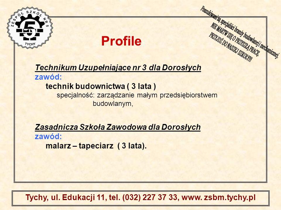 . Tychy, ul. Edukacji 11, tel. (032) 227 37 33, www. zsbm.tychy.pl Technikum Uzupełniające nr 3 dla Dorosłych zawód: technik budownictwa ( 3 lata ) sp