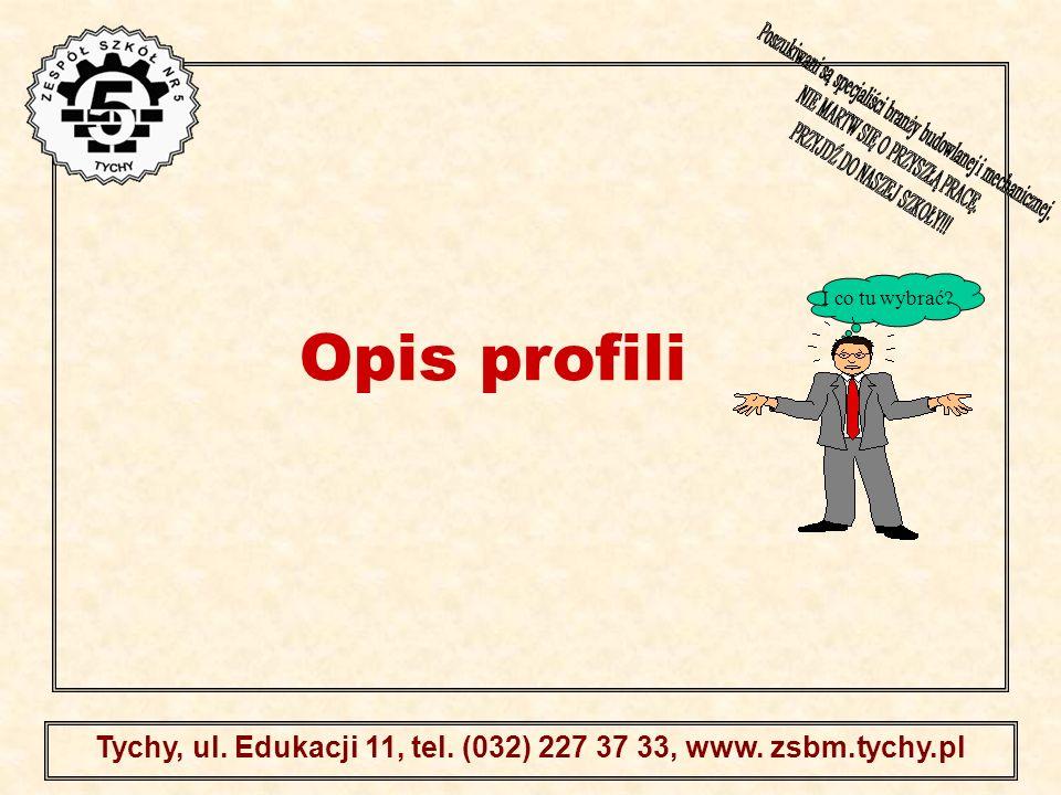 . Tychy, ul. Edukacji 11, tel. (032) 227 37 33, www. zsbm.tychy.pl Opis profili I co tu wybrać?