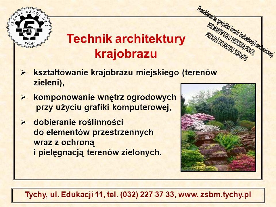 . Tychy, ul. Edukacji 11, tel. (032) 227 37 33, www. zsbm.tychy.pl kształtowanie krajobrazu miejskiego (terenów zieleni), komponowanie wnętrz ogrodowy