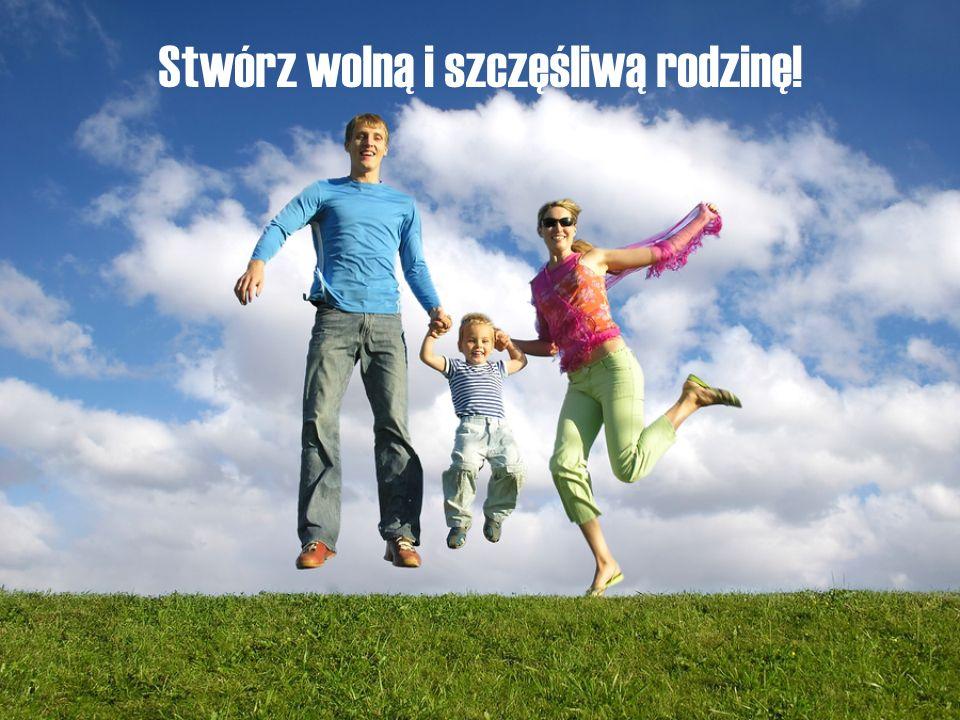 Stwórz wolną i szczęśliwą rodzinę!