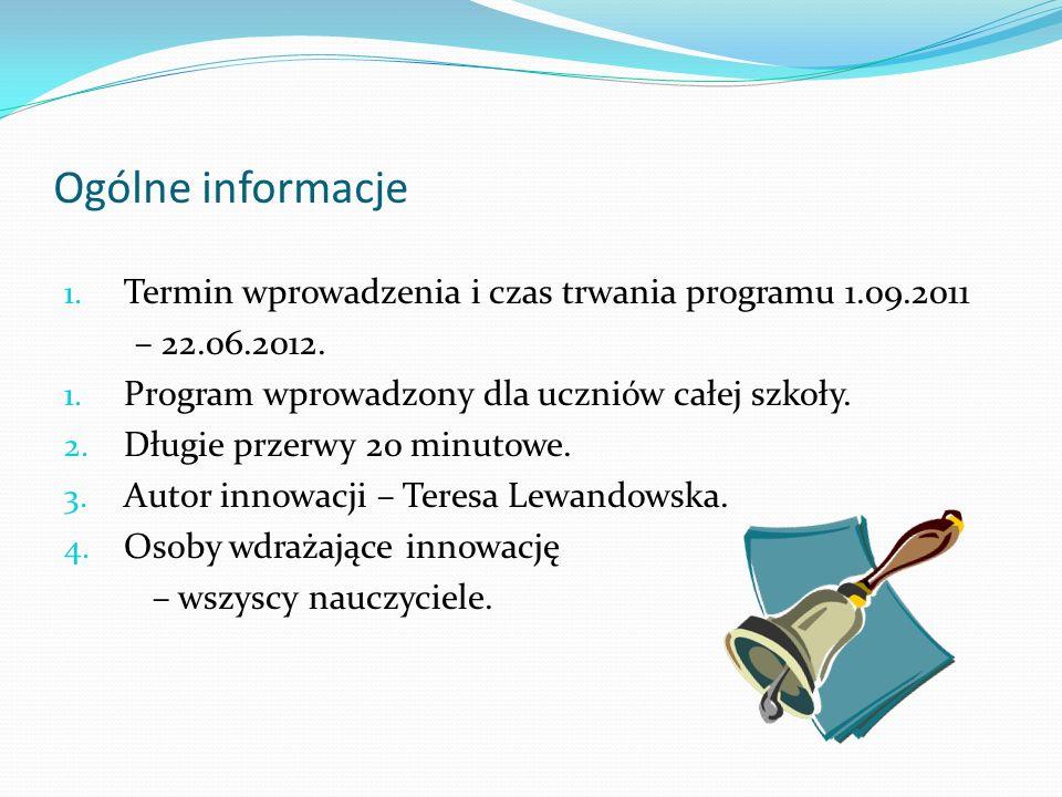 Ogólne informacje 1.Termin wprowadzenia i czas trwania programu 1.09.2011 – 22.06.2012.