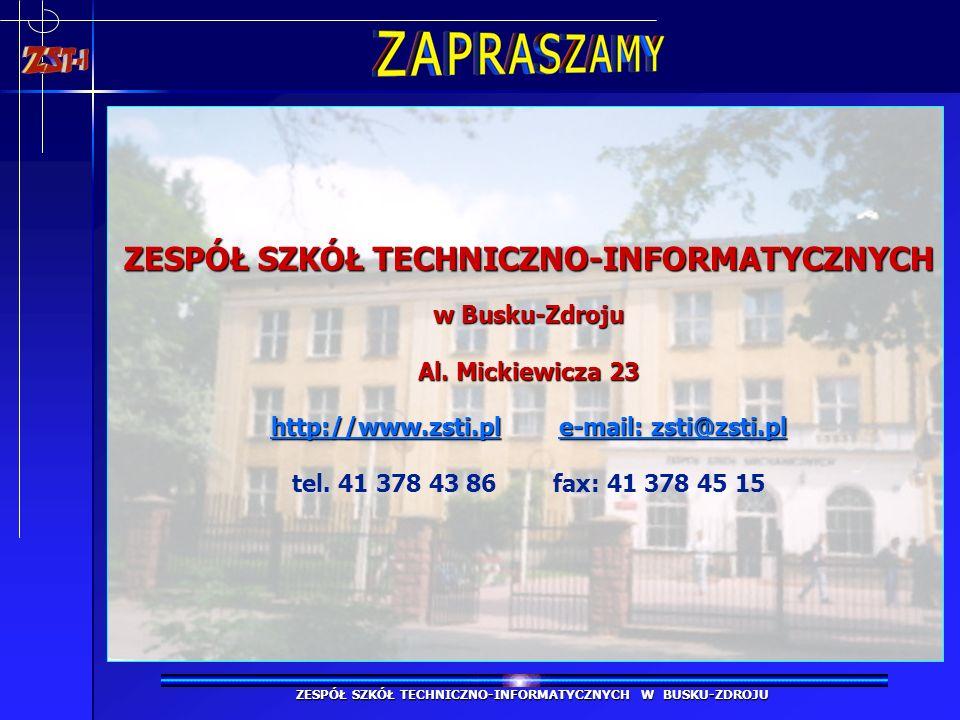 ZESPÓŁ SZKÓŁ TECHNICZNO-INFORMATYCZNYCH w Busku-Zdroju Al. Mickiewicza 23 http://www.zsti.ple-mail: zsti@zsti.pl ZESPÓŁ SZKÓŁ TECHNICZNO-INFORMATYCZNY