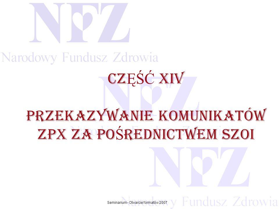 Przekraczamy bariery możliwości Seminarium - Otwarcie formatów 2007 CZ ĘŚĆ xiV PRZEKAZYWANIE KOMUNIKATÓW ZPX ZA PO Ś REDNICTWEM szoi